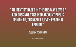 quote-Tullian-Tchividjian-an-identity-based-in-the-one-way-love-251576