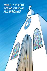 What if we are doing church wrong